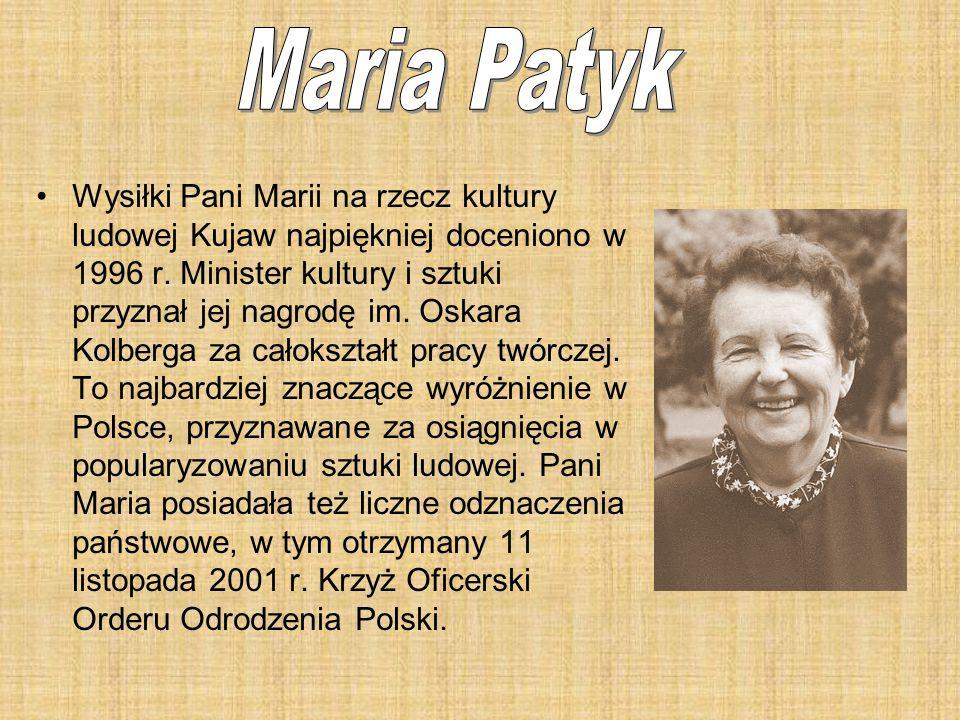 Wysiłki Pani Marii na rzecz kultury ludowej Kujaw najpiękniej doceniono w 1996 r. Minister kultury i sztuki przyznał jej nagrodę im. Oskara Kolberga z