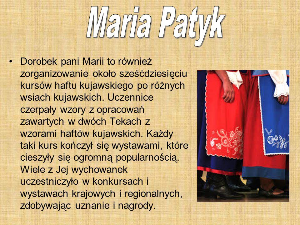 Dorobek pani Marii to również zorganizowanie około sześćdziesięciu kursów haftu kujawskiego po różnych wsiach kujawskich. Uczennice czerpały wzory z o