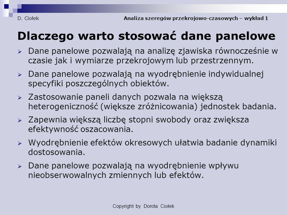 D. Ciołek Analiza szeregów przekrojowo-czasowych – wykład 1 Dlaczego warto stosować dane panelowe  Dane panelowe pozwalają na analizę zjawiska równoc