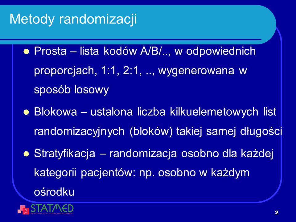 2 Metody randomizacji Prosta – lista kodów A/B/.., w odpowiednich proporcjach, 1:1, 2:1,.., wygenerowana w sposób losowy Blokowa – ustalona liczba kil