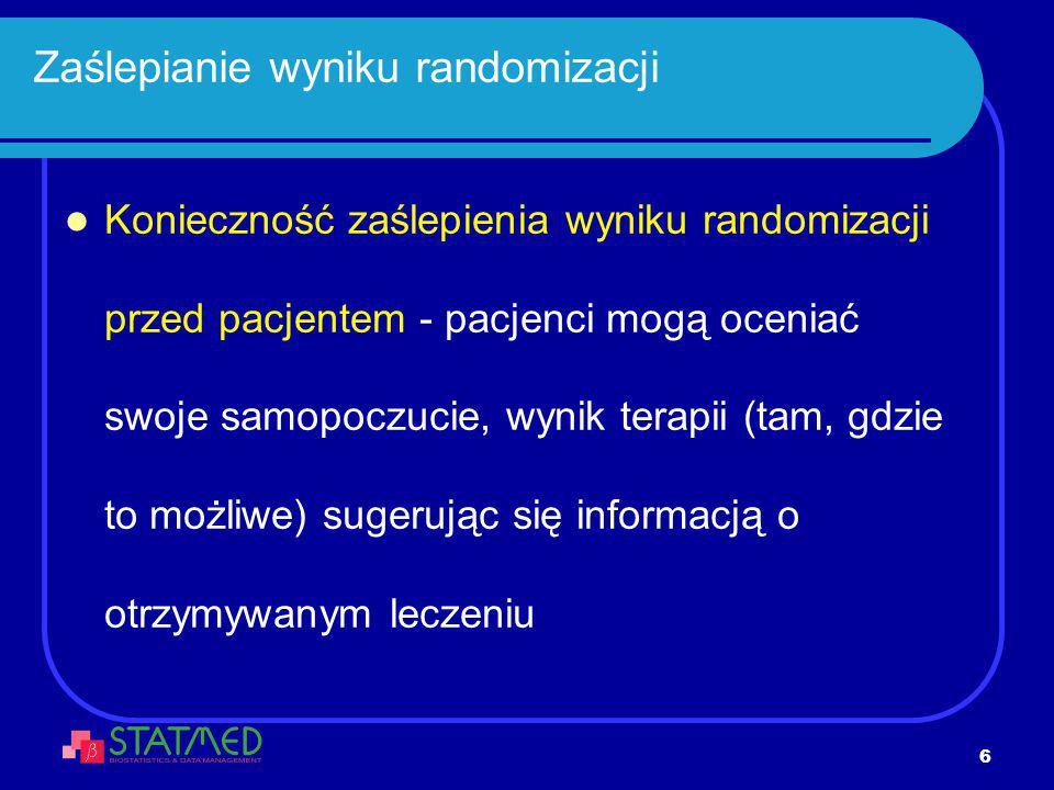 7 Zaślepianie wyniku randomizacji Konieczność zaślepienia wyniku randomizacji przed lekarzem - lekarz może oceniać wynik leczenia sugerując się wynikiem randomizacji (np.
