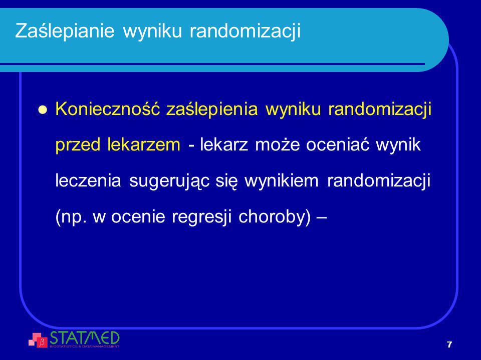 8 Zaślepianie wyniku randomizacji Jawna randomizacja (open-label) – pacjent i lekarz znają sposób leczenia, do którego pacjent został przypisany w drodze randomizacji Pojedynczo ślepa próba (sigle blind) – tylko lekarz zna, sposób leczenia, do którego pacjent został przypisany w drodze randomizacji