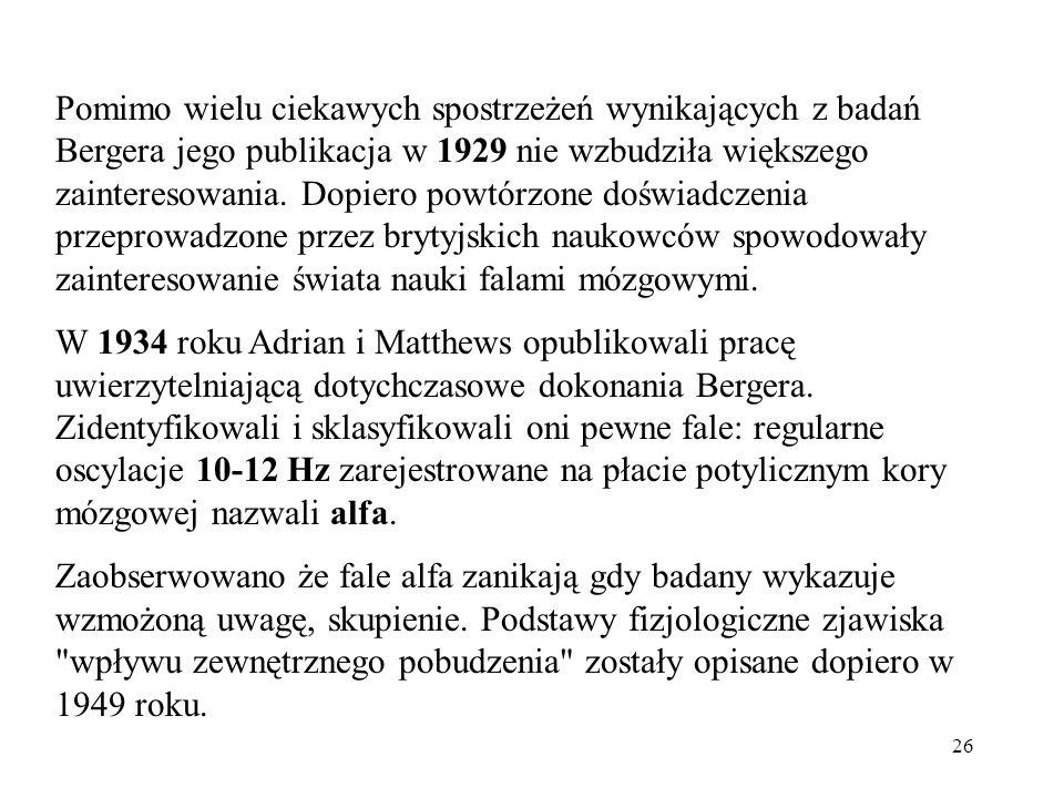 26 Pomimo wielu ciekawych spostrzeżeń wynikających z badań Bergera jego publikacja w 1929 nie wzbudziła większego zainteresowania. Dopiero powtórzone