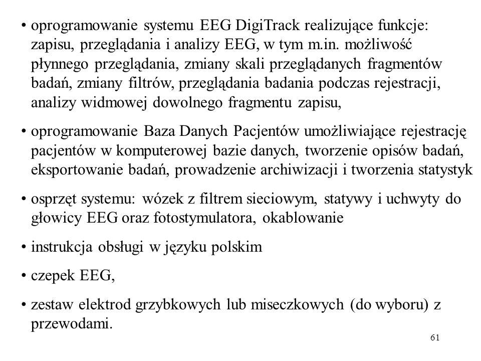61 oprogramowanie systemu EEG DigiTrack realizujące funkcje: zapisu, przeglądania i analizy EEG, w tym m.in. możliwość płynnego przeglądania, zmiany s