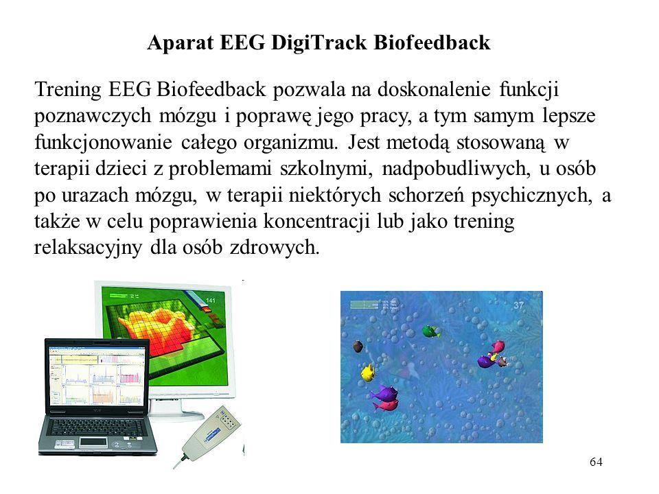 64 Aparat EEG DigiTrack Biofeedback Trening EEG Biofeedback pozwala na doskonalenie funkcji poznawczych mózgu i poprawę jego pracy, a tym samym lepsze