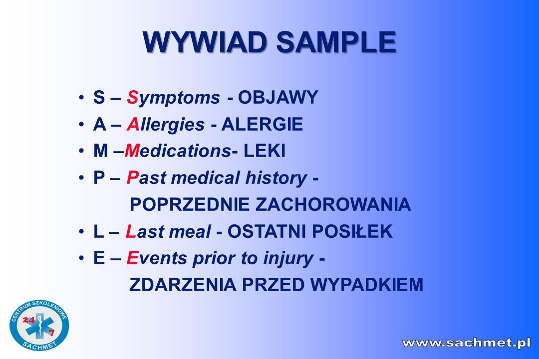 S – Symptoms - OBJAWY A – Allergies - ALERGIE M –Medications- LEKI P – Past medical history - POPRZEDNIE ZACHOROWANIA L – Last meal - OSTATNI POSIŁEK E – Events prior to injury - ZDARZENIA PRZED WYPADKIEM WYWIAD SAMPLE
