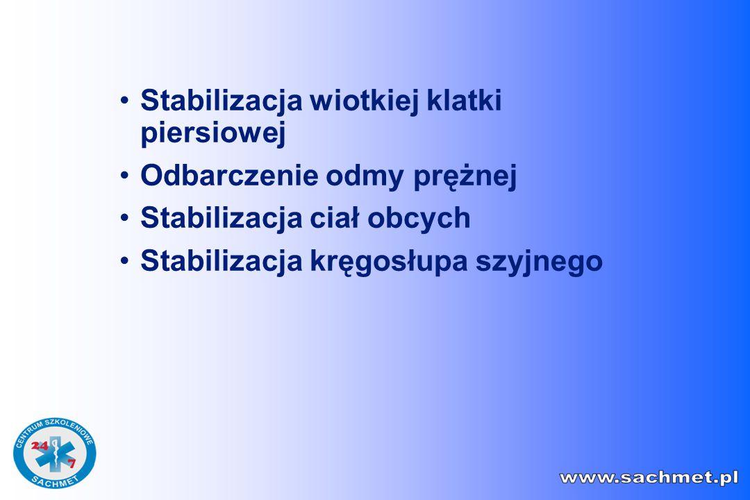 Stabilizacja wiotkiej klatki piersiowej Odbarczenie odmy prężnej Stabilizacja ciał obcych Stabilizacja kręgosłupa szyjnego
