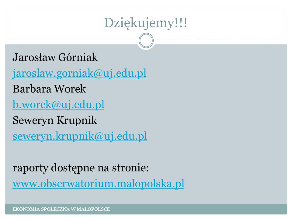 Dziękujemy!!! Jarosław Górniak jaroslaw.gorniak@uj.edu.pl Barbara Worek b.worek@uj.edu.pl Seweryn Krupnik seweryn.krupnik@uj.edu.pl raporty dostępne n