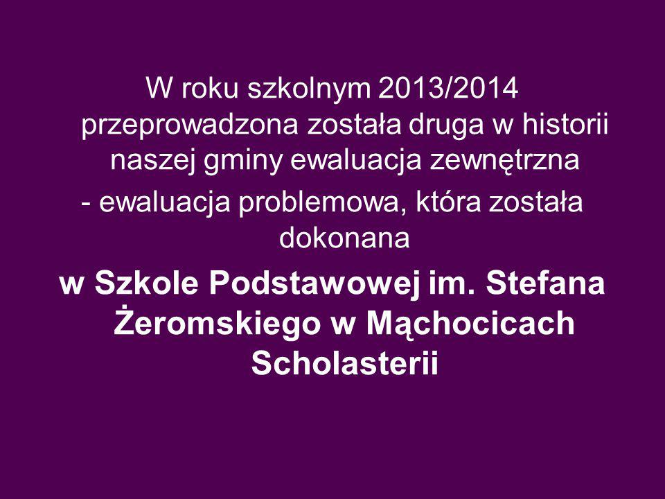 W roku szkolnym 2013/2014 przeprowadzona została druga w historii naszej gminy ewaluacja zewnętrzna - ewaluacja problemowa, która została dokonana w Szkole Podstawowej im.