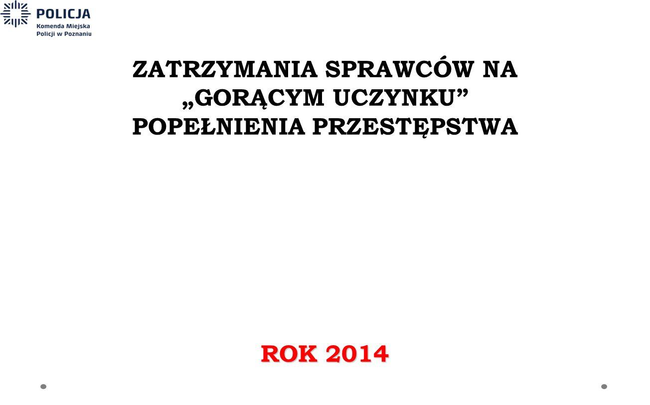 """ZATRZYMANIA SPRAWCÓW NA """"GORĄCYM UCZYNKU"""" POPEŁNIENIA PRZESTĘPSTWA ROK 2014"""