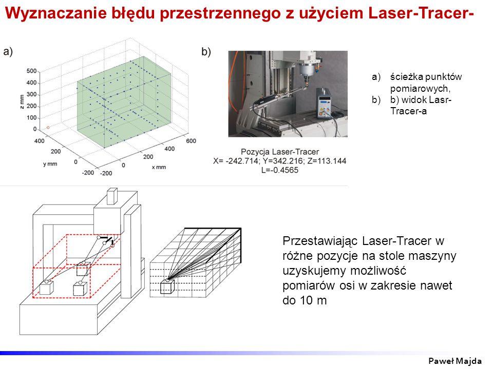Wyznaczanie błędu przestrzennego z użyciem Laser-Tracer- a a)ścieżka punktów pomiarowych, b)b) widok Lasr- Tracer-a Paweł Majda Przestawiając Laser-Tracer w różne pozycje na stole maszyny uzyskujemy możliwość pomiarów osi w zakresie nawet do 10 m