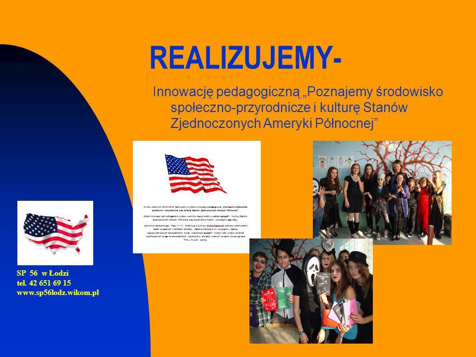 """REALIZUJEMY- Innowację pedagogiczną """"Poznajemy środowisko społeczno-przyrodnicze i kulturę Stanów Zjednoczonych Ameryki Północnej"""" SP 56 w Łodzi tel."""