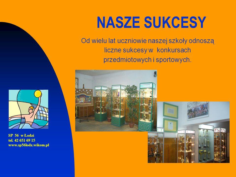 NASZE SUKCESY Od wielu lat uczniowie naszej szkoły odnoszą liczne sukcesy w konkursach przedmiotowych i sportowych. SP 56 w Łodzi tel. 42 651 69 15 ww