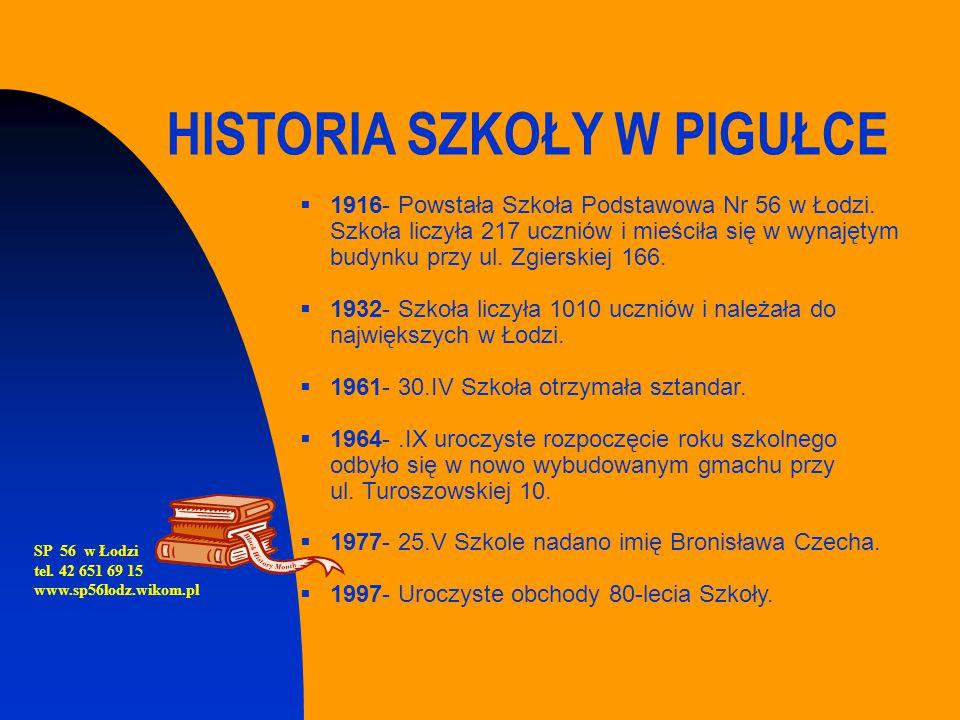HISTORIA SZKOŁY W PIGUŁCE  1916- Powstała Szkoła Podstawowa Nr 56 w Łodzi. Szkoła liczyła 217 uczniów i mieściła się w wynajętym budynku przy ul. Zgi