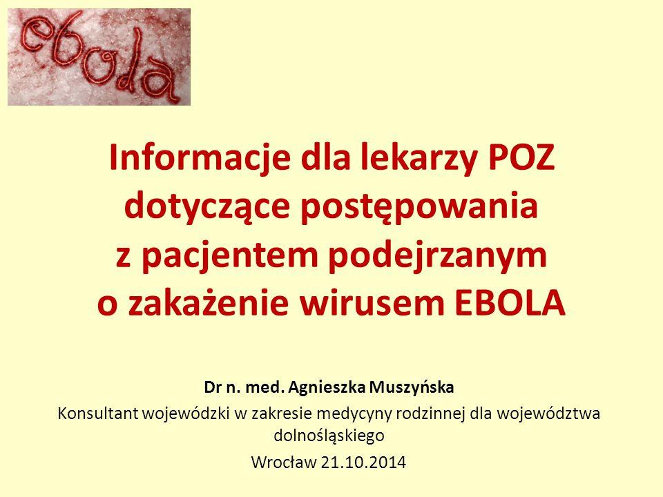 Informacje dla lekarzy POZ dotyczące postępowania z pacjentem podejrzanym o zakażenie wirusem EBOLA Dr n.