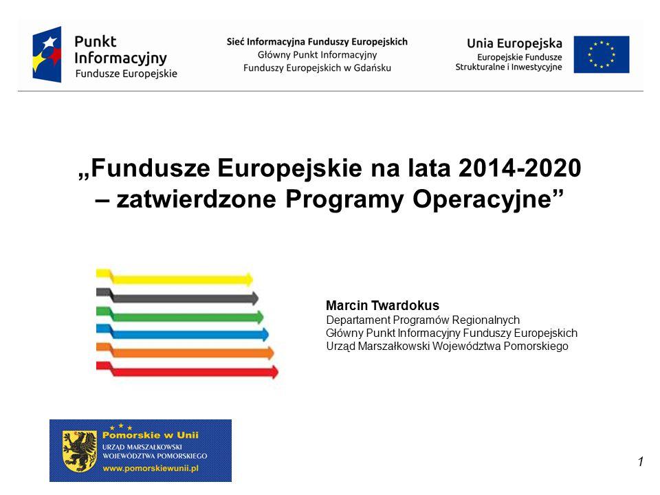 """""""Fundusze Europejskie na lata 2014-2020 – zatwierdzone Programy Operacyjne"""" Marcin Twardokus Departament Programów Regionalnych Główny Punkt Informacy"""