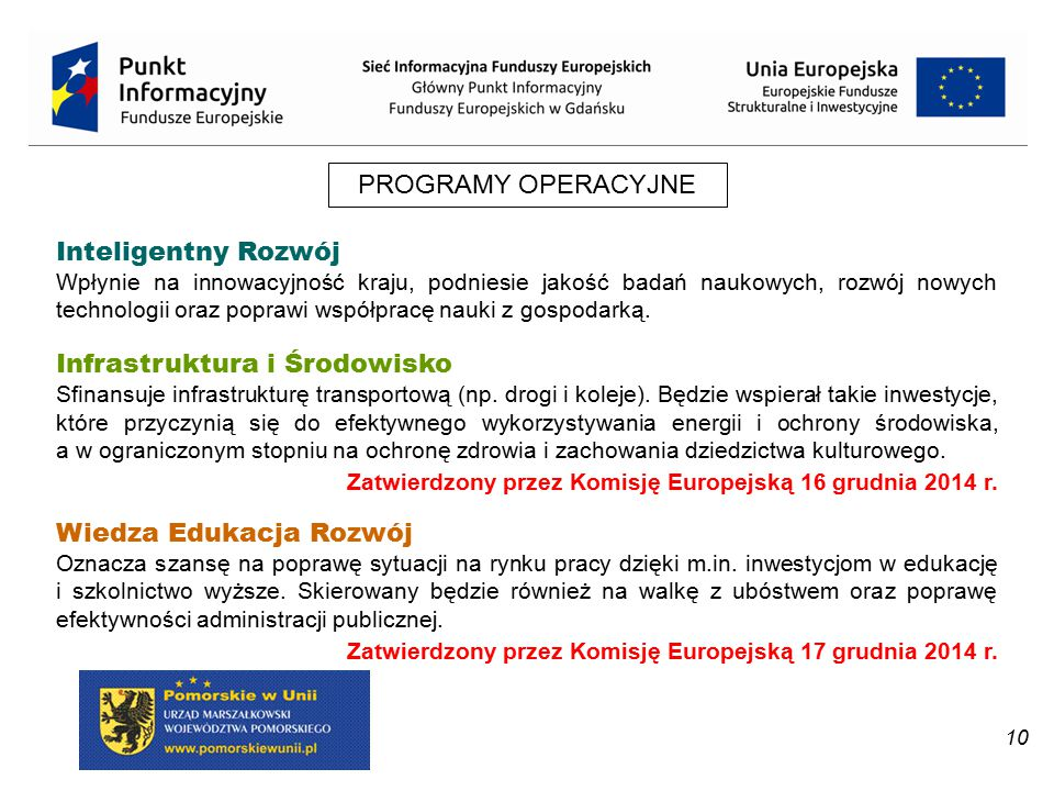 10 PROGRAMY OPERACYJNE Inteligentny Rozwój Wpłynie na innowacyjność kraju, podniesie jakość badań naukowych, rozwój nowych technologii oraz poprawi ws
