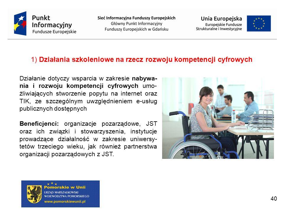 40 1) Działania szkoleniowe na rzecz rozwoju kompetencji cyfrowych Działanie dotyczy wsparcia w zakresie nabywa- nia i rozwoju kompetencji cyfrowych u