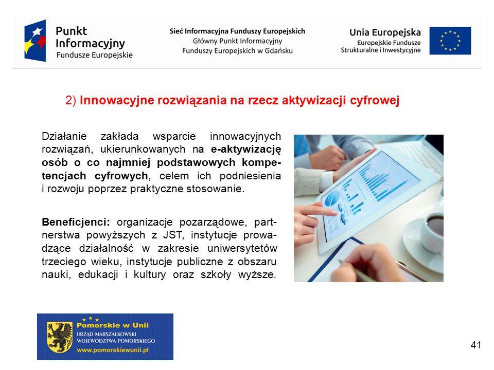 41 2) Innowacyjne rozwiązania na rzecz aktywizacji cyfrowej Beneficjenci: organizacje pozarządowe, part- nerstwa powyższych z JST, instytucje prowa- d