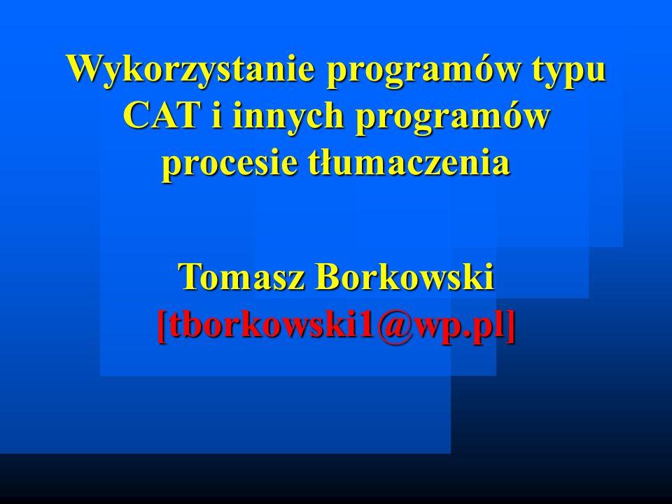 Wykorzystanie programów typu CAT i innych programów procesie tłumaczenia Tomasz Borkowski [tborkowski1@wp.pl]