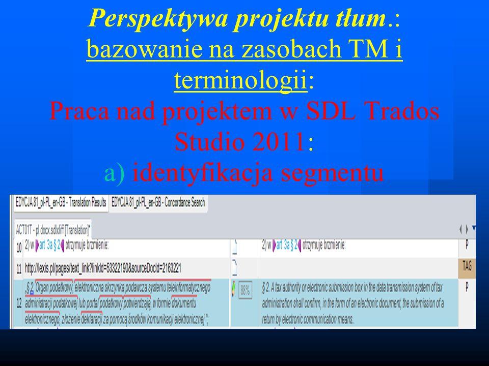 Perspektywa projektu tłum.: bazowanie na zasobach TM i terminologii: Praca nad projektem w SDL Trados Studio 2011: a) identyfikacja segmentu