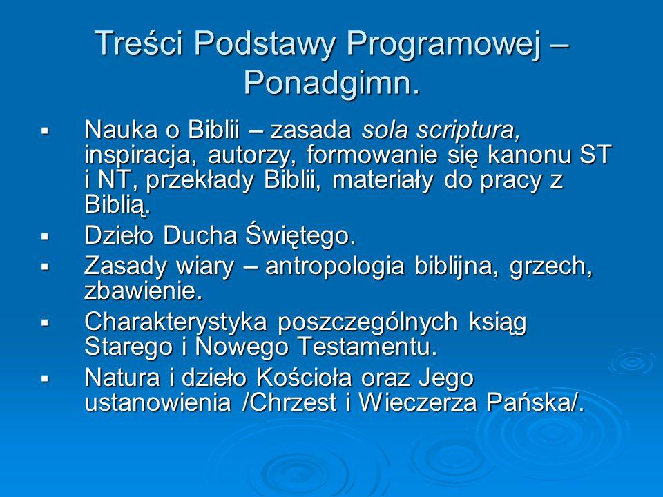 Treści Podstawy Programowej – Ponadgimn.  Nauka o Biblii – zasada sola scriptura, inspiracja, autorzy, formowanie się kanonu ST i NT, przekłady Bibli