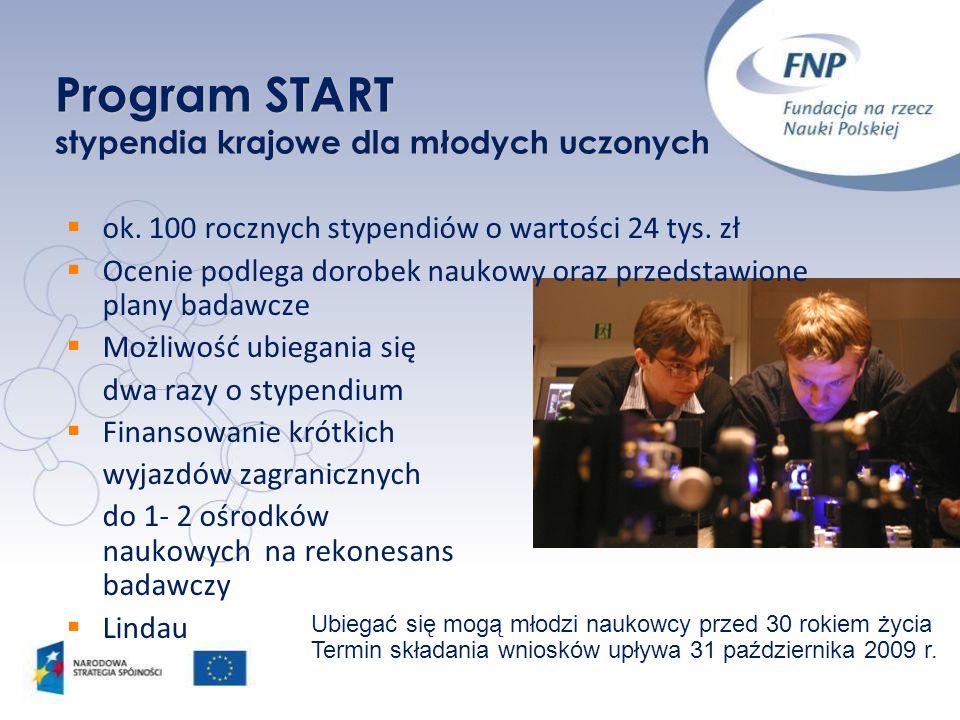Program START stypendia krajowe dla młodych uczonych  ok. 100 rocznych stypendiów o wartości 24 tys. zł  Ocenie podlega dorobek naukowy oraz przedst