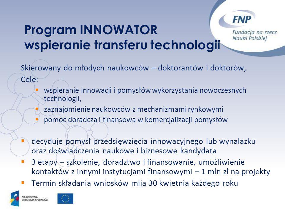 Program INNOWATOR wspieranie transferu technologii Skierowany do młodych naukowców – doktorantów i doktorów, Cele:  wspieranie innowacji i pomysłów w