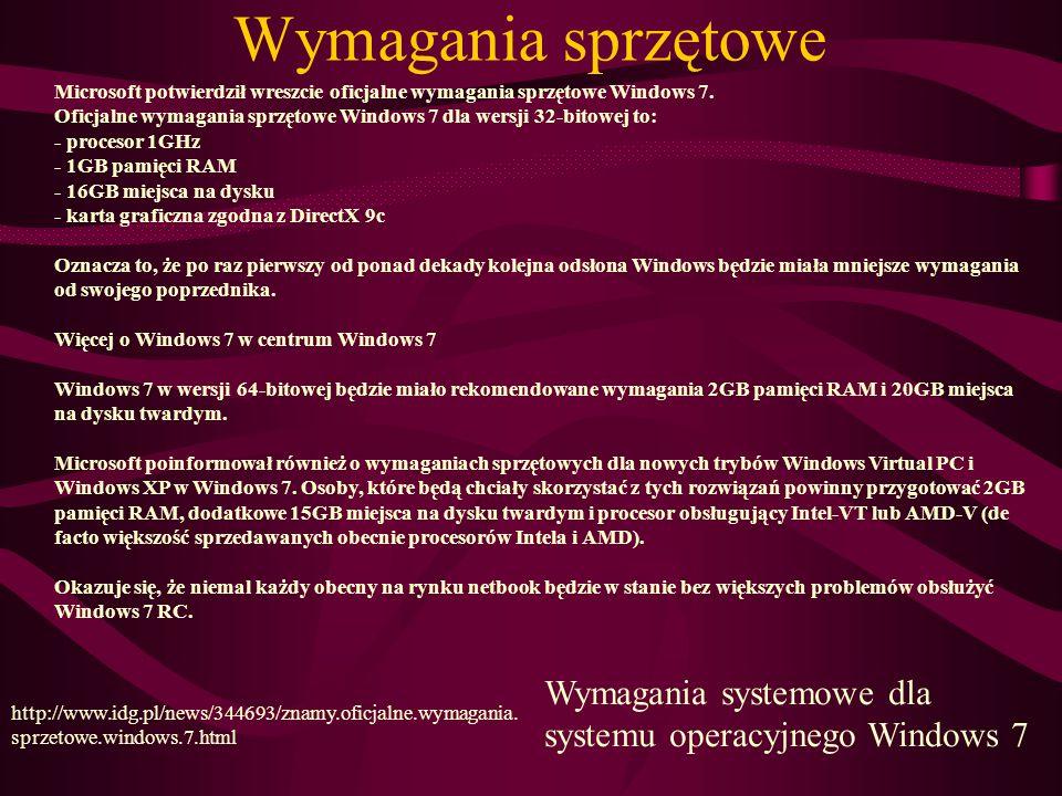 Wymagania sprzętowe Wymagania systemowe dla systemu operacyjnego Windows 7 http://www.idg.pl/news/344693/znamy.oficjalne.wymagania.