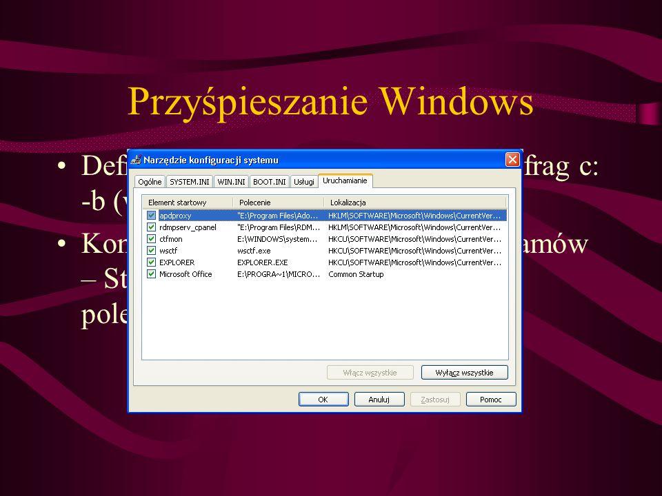 Przyśpieszanie Windows Defragmentacja dysku – polecenie defrag c: -b (wiersz polecenia) Kontrolowanie uruchamianych programów – Start – programy – autostart, lub polecenie msconfig