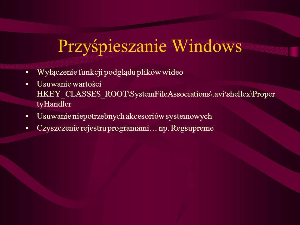 Przyśpieszanie Windows Wyłączenie funkcji podglądu plików wideo Usuwanie wartości HKEY_CLASSES_ROOT\SystemFileAssociations\.avi\shellex\Proper tyHandler Usuwanie niepotrzebnych akcesoriów systemowych Czyszczenie rejestru programami… np.