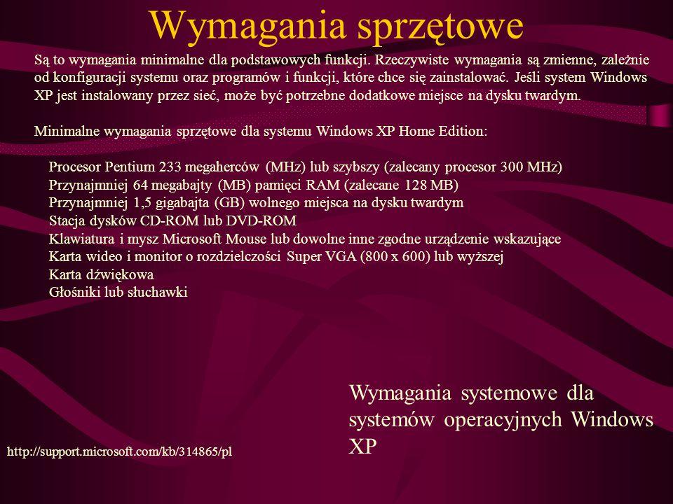 Wymagania sprzętowe Wymagania systemowe dla systemów operacyjnych Windows XP http://support.microsoft.com/kb/314865/pl Są to wymagania minimalne dla podstawowych funkcji.