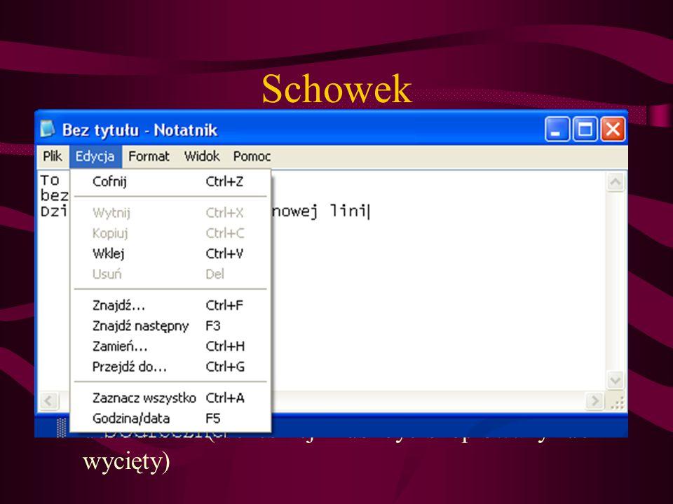 Schowek Wytnij (CTRL+X) – usuwa zaznaczony fragment tekstu, obiektu lub rysunku i przechowuje w pamięci podręcznej Kopiuj (CTR+C) – kopiuje zaznaczony fragment tekstu, obiektu lub rysunku i przechowuje w pamięci podręcznej Wklej (CTRL+V) wstawia z pamięci podręcznej fragment tekstu, obiektu lub rysunku do dokumentu (wcześniej musi być skopiowany lub wycięty)