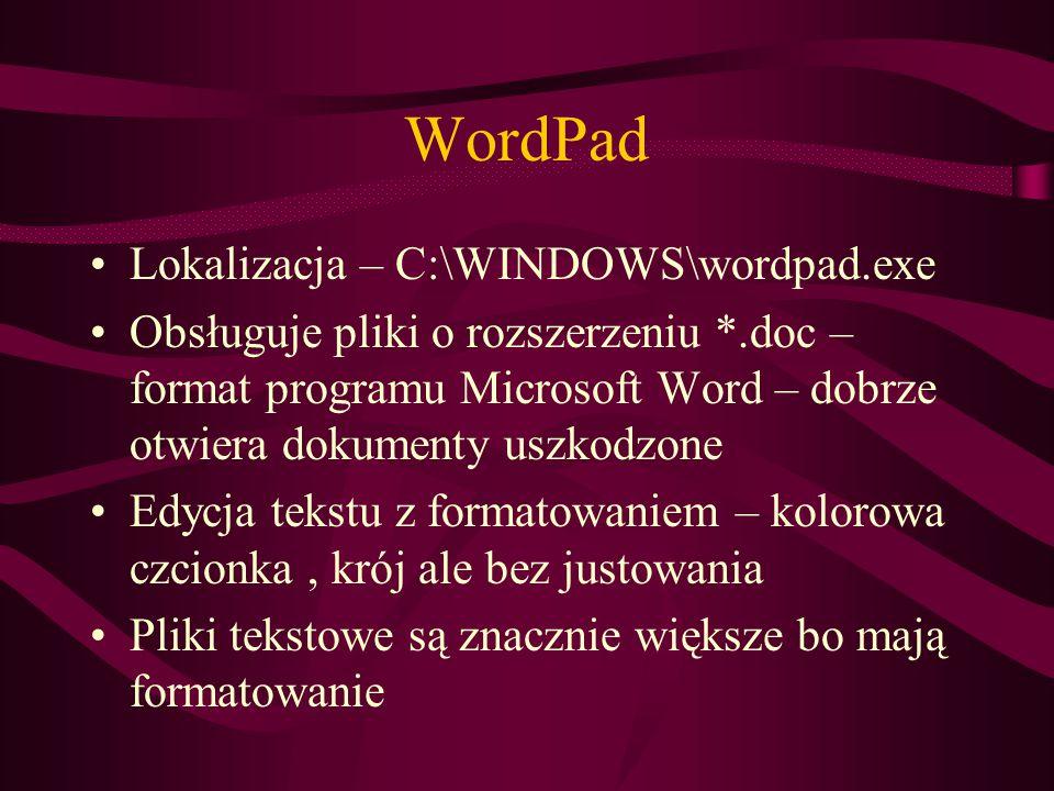 WordPad Lokalizacja – C:\WINDOWS\wordpad.exe Obsługuje pliki o rozszerzeniu *.doc – format programu Microsoft Word – dobrze otwiera dokumenty uszkodzone Edycja tekstu z formatowaniem – kolorowa czcionka, krój ale bez justowania Pliki tekstowe są znacznie większe bo mają formatowanie