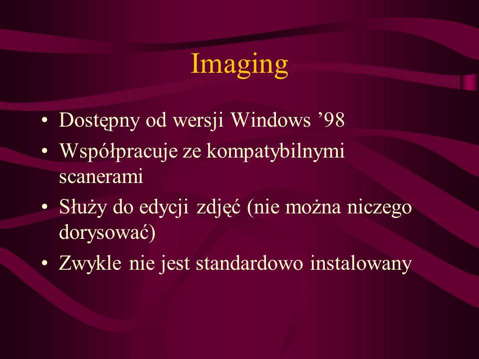 Imaging Dostępny od wersji Windows '98 Współpracuje ze kompatybilnymi scanerami Służy do edycji zdjęć (nie można niczego dorysować) Zwykle nie jest standardowo instalowany