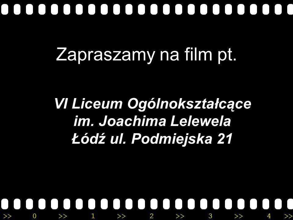 >>0 >>1 >> 2 >> 3 >> 4 >> Zapraszamy na film pt. VI Liceum Ogólnokształcące im. Joachima Lelewela Łódź ul. Podmiejska 21