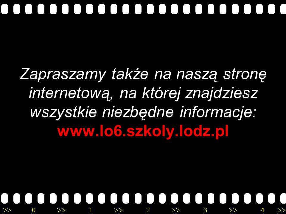>>0 >>1 >> 2 >> 3 >> 4 >> Zapraszamy także na naszą stronę internetową, na której znajdziesz wszystkie niezbędne informacje: www.lo6.szkoly.lodz.pl