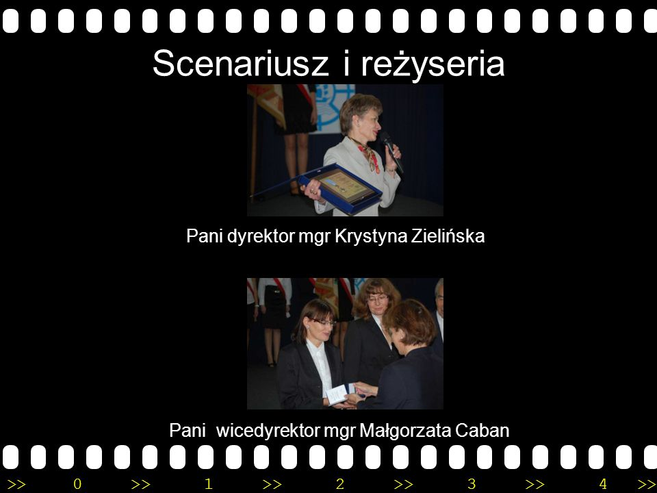 >>0 >>1 >> 2 >> 3 >> 4 >> Scenariusz i reżyseria Pani dyrektor mgr Krystyna Zielińska Pani wicedyrektor mgr Małgorzata Caban