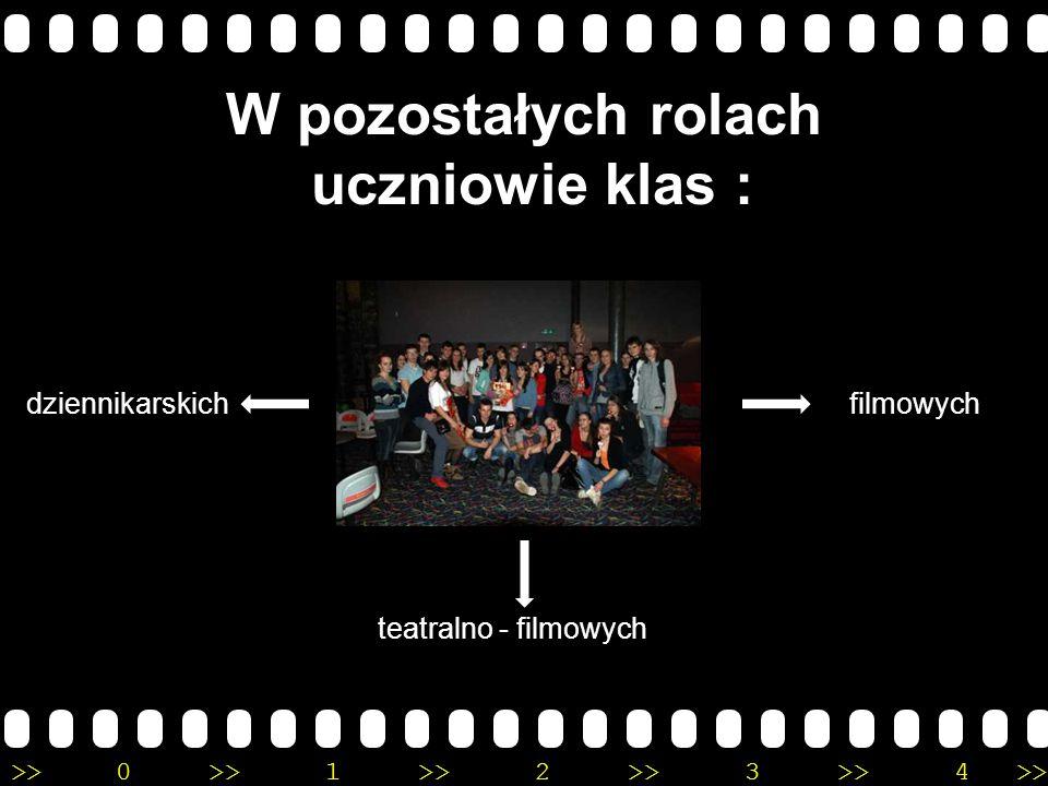 >>0 >>1 >> 2 >> 3 >> 4 >> W pozostałych rolach uczniowie klas : teatralno - filmowych dziennikarskichfilmowych