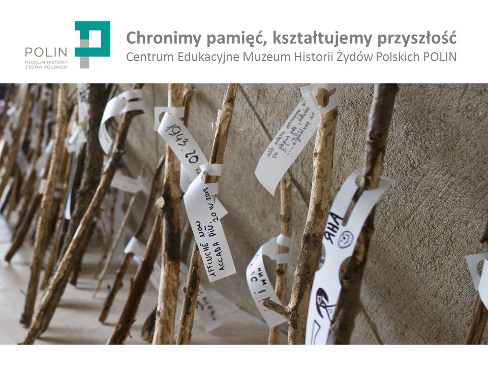 Chronimy pamięć, kształtujemy przyszłość Centrum Edukacyjne Muzeum Historii Żydów Polskich POLIN