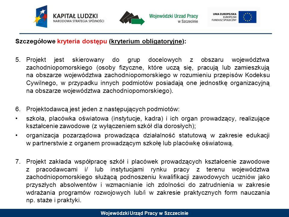 Wojewódzki Urząd Pracy w Szczecinie Szczegółowe kryteria dostępu (kryterium obligatoryjne): 5.Projekt jest skierowany do grup docelowych z obszaru woj