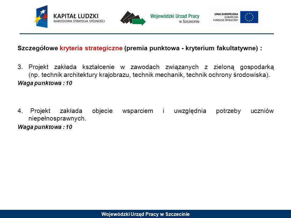 Wojewódzki Urząd Pracy w Szczecinie Szczegółowe kryteria strategiczne (premia punktowa - kryterium fakultatywne) : 3.Projekt zakłada kształcenie w zawodach związanych z zieloną gospodarką (np.