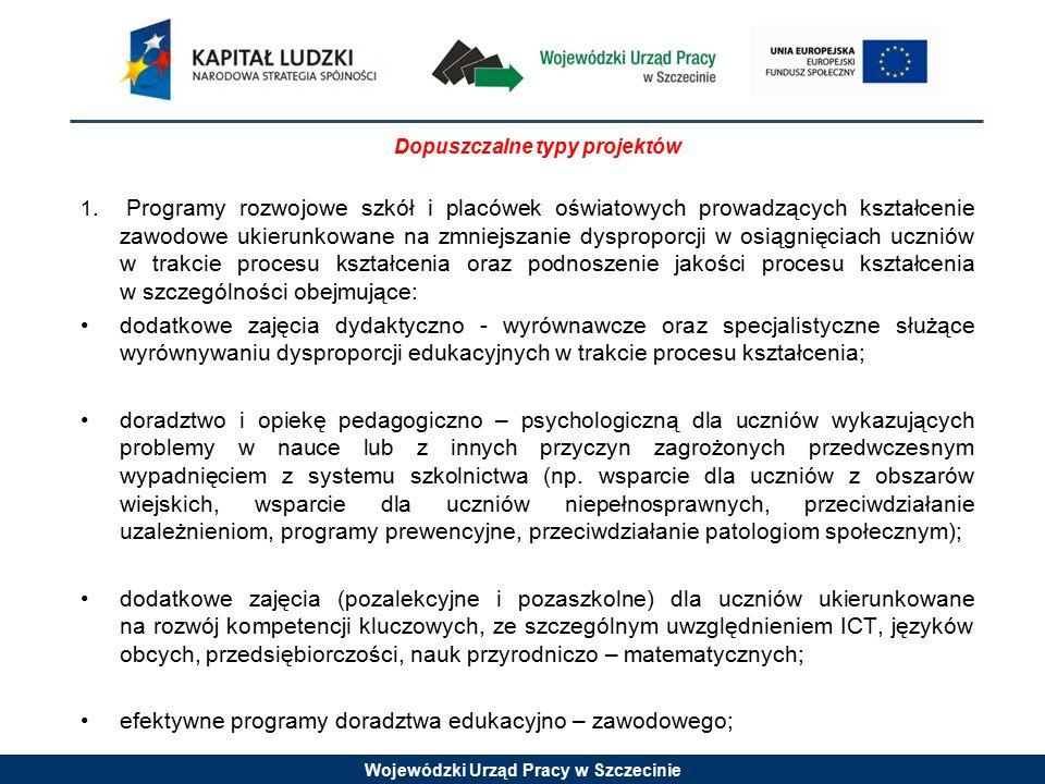 Wojewódzki Urząd Pracy w Szczecinie Dopuszczalne typy projektów 1. Programy rozwojowe szkół i placówek oświatowych prowadzących kształcenie zawodowe u