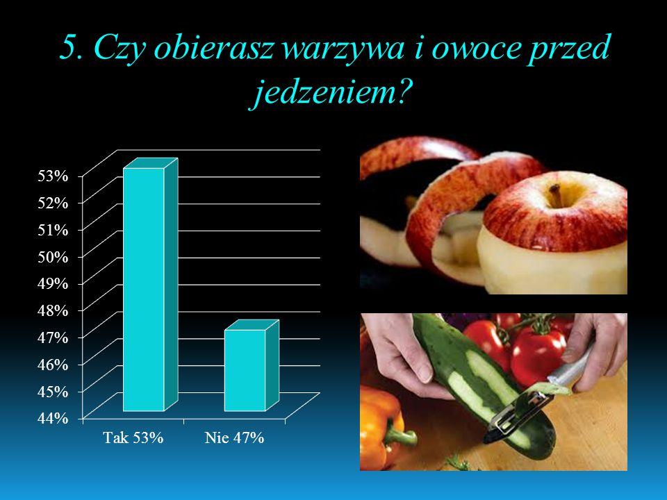 5. Czy obierasz warzywa i owoce przed jedzeniem?