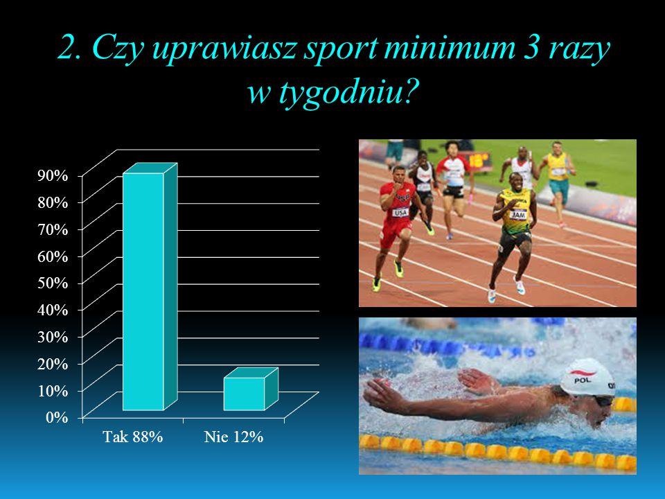 2. Czy uprawiasz sport minimum 3 razy w tygodniu?