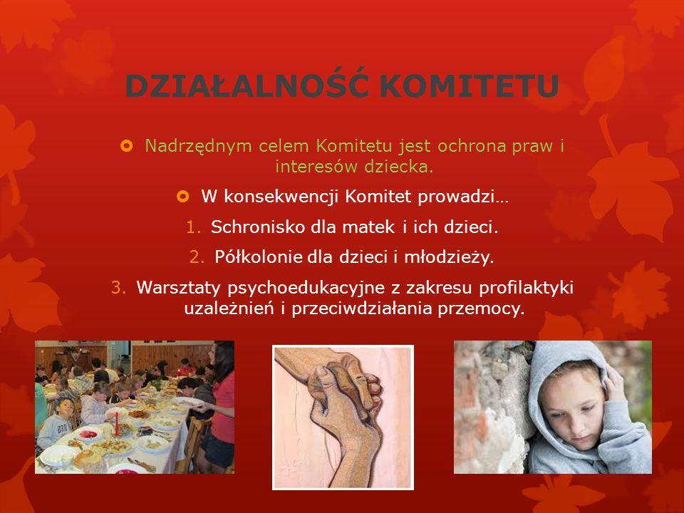 DZIAŁALNOŚĆ KOMITETU  Nadrzędnym celem Komitetu jest ochrona praw i interesów dziecka.  W konsekwencji Komitet prowadzi… 1.Schronisko dla matek i ic