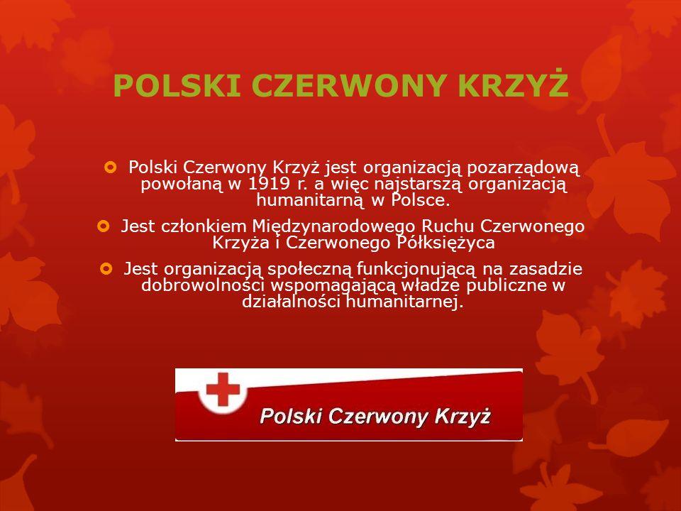 POLSKI CZERWONY KRZYŻ  Polski Czerwony Krzyż jest organizacją pozarządową powołaną w 1919 r. a więc najstarszą organizacją humanitarną w Polsce.  Je