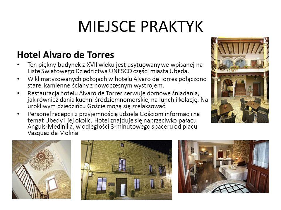 MIEJSCE PRAKTYK Hotel Alvaro de Torres Ten piękny budynek z XVII wieku jest usytuowany we wpisanej na Listę Światowego Dziedzictwa UNESCO części miast