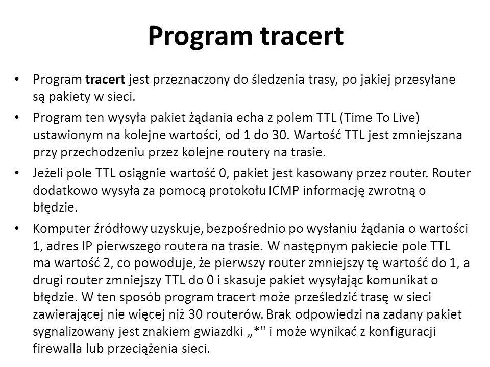 Program tracert Program tracert jest przeznaczony do śledzenia trasy, po jakiej przesyłane są pakiety w sieci. Program ten wysyła pakiet żądania echa