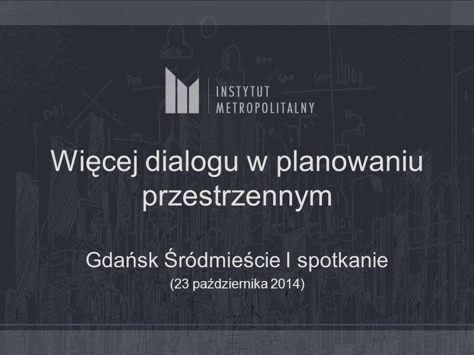 Więcej dialogu w planowaniu przestrzennym Gdańsk Śródmieście I spotkanie (23 października 2014)